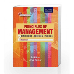 Principles of Management: Competencies, Processes, and Practices by Bhat Book-9780199457588