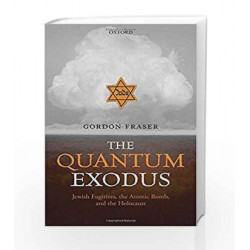 The Quantum Exodus: Jewish Fugitives, the Atomic Bomb and the Holocaust by GORDON FRASER Book-9780198768005