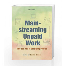 Mainstreaming Unpaid Work: Time-use Data in Developing Policies by OUP India Book-9780199468256
