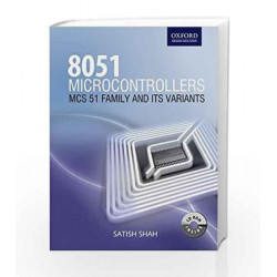 8051 Microcontrollers: MCS 51 Family and Its Variants by Satish Shah Book-9780198063575