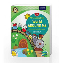 My Learning Train World Around Me Level 2: An Interactive Activity-Based Course by Sonia Relia Book-9780199453511