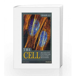 The Cell: Organisation, Functions and Regulatory Mechanisms, 1e by Shakir Ali Book-9788131773284