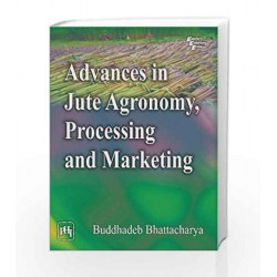 Advances in Jute Agronomy, Processing and Marketing by Bhattacharya B Book-9788120346703