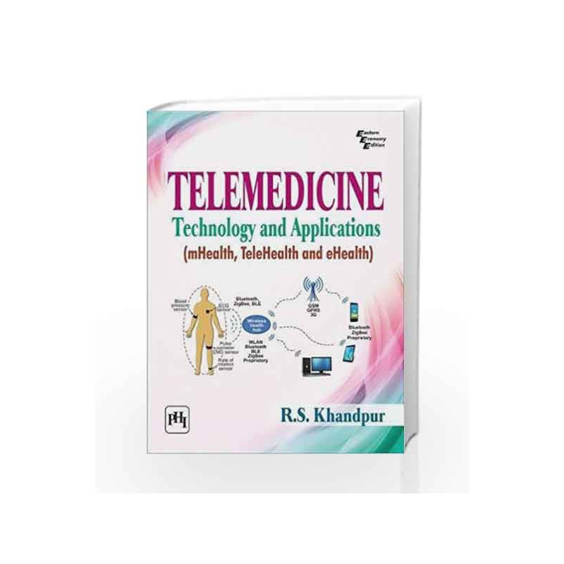 Telemedicine: Technology and Applications (mHealth, TeleHealth and eHealth)  by R S  Khandpur-Buy Online Telemedicine: Technology and Applications