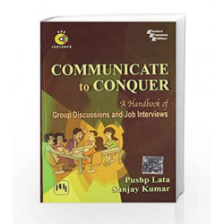 Communicate to Conquer: A Handbook of Group Discussions and Job Interviews by Pushp L Book-9788120338784