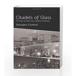 Citadels of Glass: The Story of India's New Suburban Landscape: 1 by Tathagata Chatterji Book-9789385724169