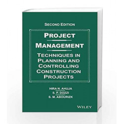 Project Management: Techniques in Planning and Controlling Construction Projects by Hira N. Ahuja Book-9788126544547