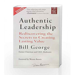 Authentic Leadership: Rediscovering the Secrets to Creating Lasting Value by BILL GEORGE Book-9788126518135