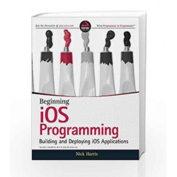 Beginning iOS Programming: Building and Deploying iOS Applications by HARRIS Book-9788126548545