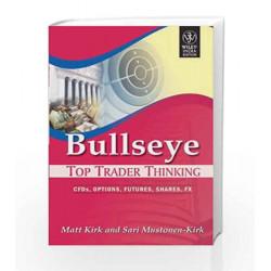Bullseye: Top Trader Thinking, CFD, Options, Futures, Shares, FX by Matt Kirk Book-9788126514595