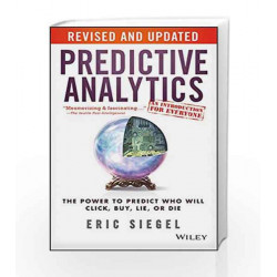 Predictive Analytics: The Power to Predict Who Will Click, Buy, Lie, or Die, Revised and Updated by SIEGEL Book-9788126559770