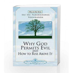 Why God Permits Evil and How to Rise Above It (How-to-Live Series) by Sri Sri Paramahansa Yogananda Book-9789380676746