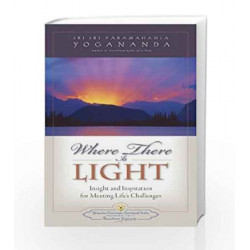 Where There is Light: Insight and Inspiration for Meeting Life's Challenges by YOGODA Book-9789383203031