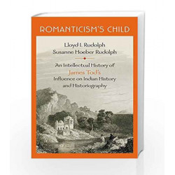 Romanticism's Child: An Intellectual History of James Tod's Influence on Indian History and Historiography