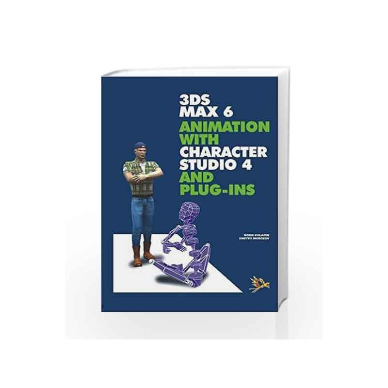 3ds Max 6 Animation with Character Studio 4 and Plug-ins by Boris Kulagin Book-9788170088202
