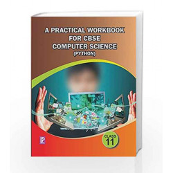 A Practical Workbook for CBSE Computer Science (Python - 11) by Pavithra Karthik Book-9789351382102