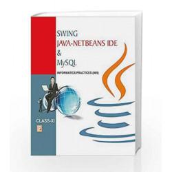 Swing Java-Netbeans IDE and MYSQL-XI (Informatics Practices) by Ashish Asthana Book-9789385935077