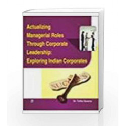 Actualizing Managerial Roles Through Corporate Leadership: Exploring Indian Corporates by Tulika Saxena Book-9788131807330