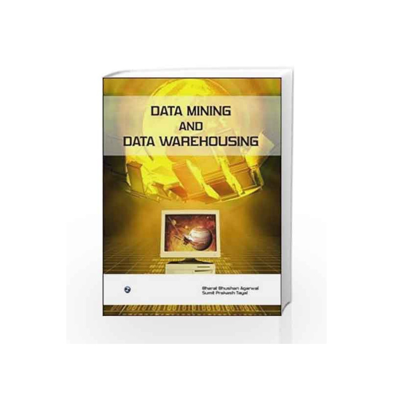 Data Mining and Data Warehousing by Bharat Bhushan Agarwal-Buy Online Data  Mining and Data Warehousing First edition (2012) Book at Best Price in