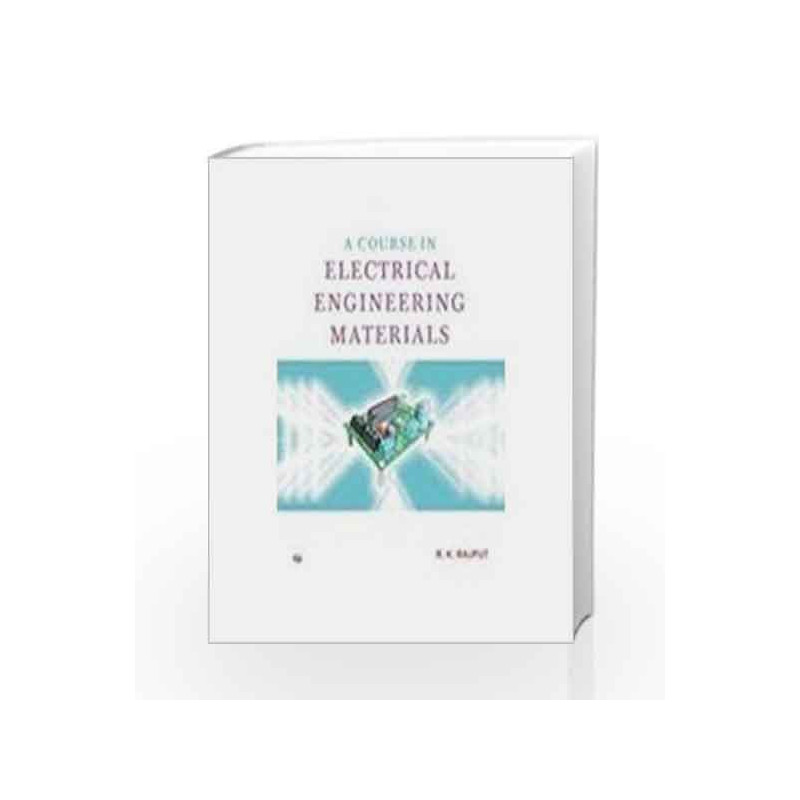 A Course in Electrical Engineering Materials by R.K. Rajput Book-9788131807040