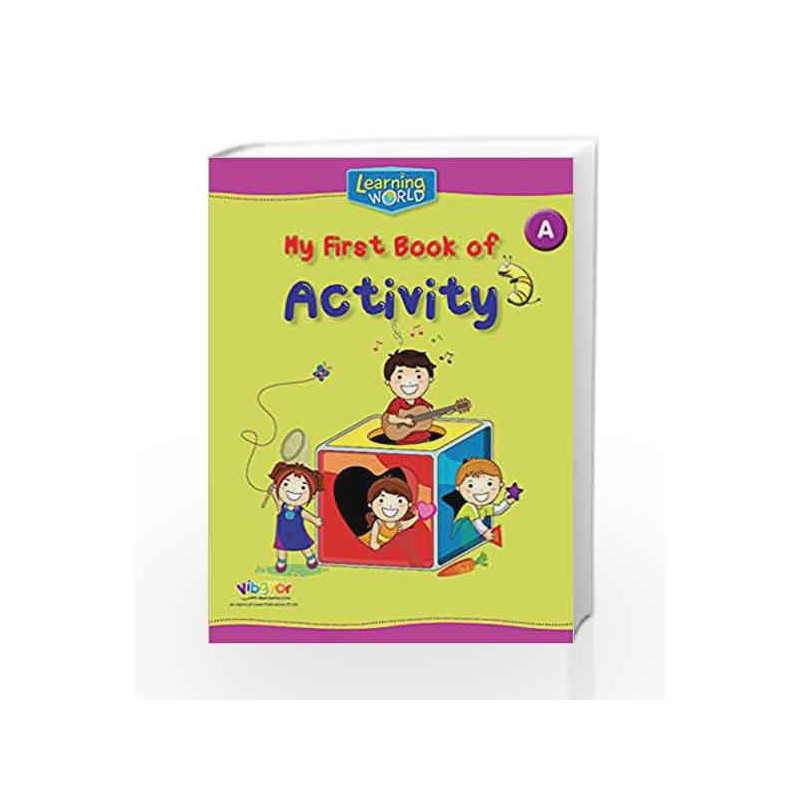 LEARNING WORLD-MY FIRST BOOK OF ACTIVITY-A by In-House Book-9789386035424