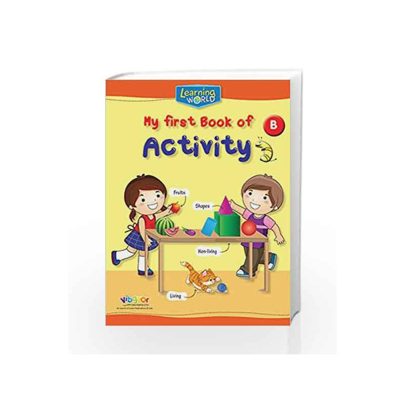 LEARNING WORLD-MY FIRST BOOK OF ACTIVITY-B by In-House Book-9789386035431