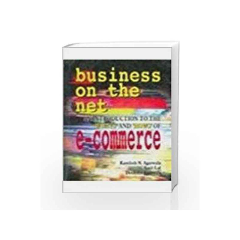 Business on the Net: An Introduction to the \'Whats\' and \'Hows\' of  E-Commerce by Kamlesh N  Agarwala-Buy Online Business on the Net: An