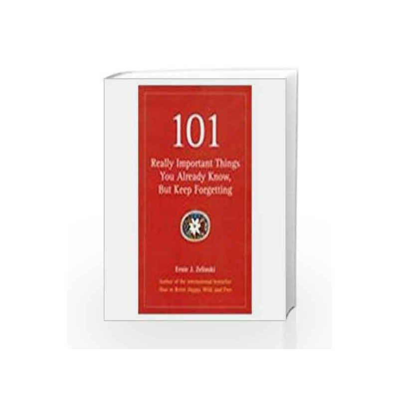 101 Really Important Things You Already Know But Keep Forgetting by Ernie J Zelinski Book-9780230635005