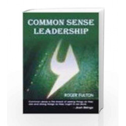 Common Sense Leadership: A Handbook for Success as a Leader by Roger Fulton Book-9780230636798