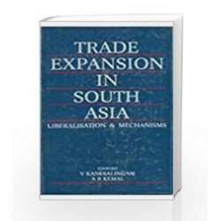 Trade Expansion in South Asia: Liberalisation & Mechanisms by V. Kanesalingam Book-9780333929148