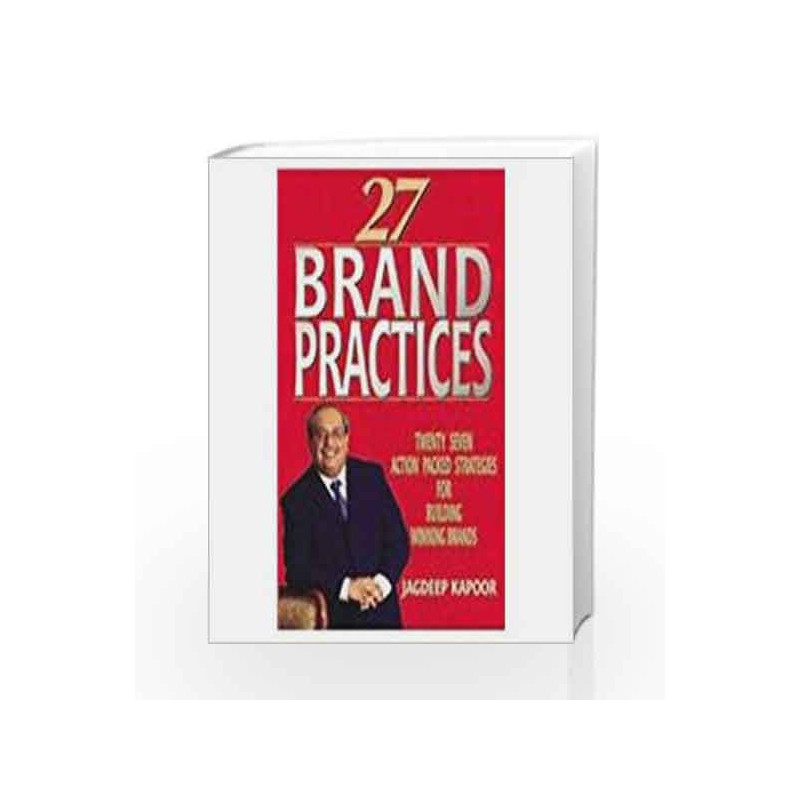 27 Brand Practices: Twenty Seven Action Packed Strategies for Building Winning Brands by Jagdeep Kapoor Book-9781403924018