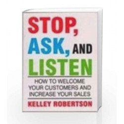 Stop, Ask and Listen: How To Welcome Your Customers and Increase Your Sales by Kelley Robertson Book-9780333938508
