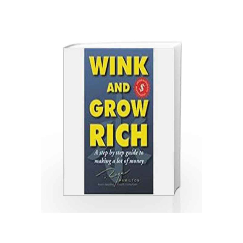 Wink and Grow Rich: A step by step guide to making a lot of money by Roger Hamilton Book-9781403928108
