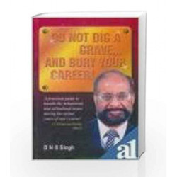 Do Not Dig A Grave and Bury Your Career by D.N.B. Singh Book-9781403908599