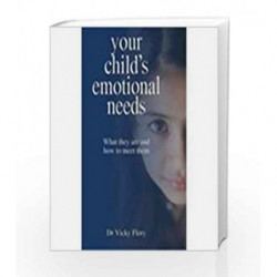 Your Child's Emotional Needs: What they are and how to meet them by Dr. Vicky Flory Book-9780230633858