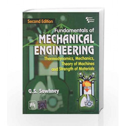 Fundamentals of Mechanical Engineering: Thermodynamics, Mechanics, Theory of Machines and Strength of Materials