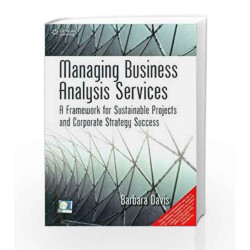 Managing Business Analysis Services: A Framework for Sustainable Projects and Corporate Strategy Success