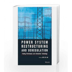 Power System Restructuring and Deregulation: Trading, Performance and Inforamtion Technology? by Lol Lei Lai Book-9788126547234