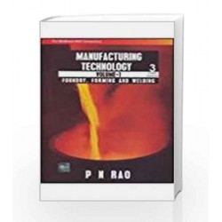 Manufacturing Technology : Foundry, Forming and Welding by P Rao Book-9780070087989
