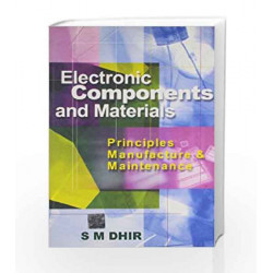 Electronic Components and Materials: Principles Manufacture and Maintenance by S Dhir Book-9780074630822