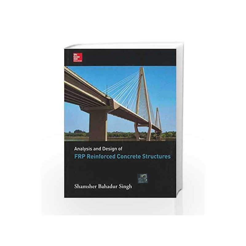 Analysis and Design of FRP Reinforced Concrete Structures by Singh-Buy  Online Analysis and Design of FRP Reinforced Concrete Structures Book at  Best