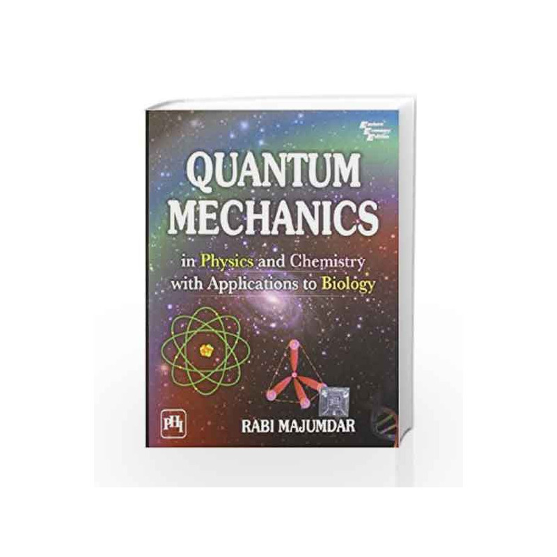 Quantum Mechanics in Physics and Chemistry with Applications to Biology by  Majumdar Rabi-Buy Online Quantum Mechanics in Physics and Chemistry with