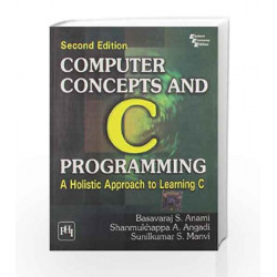 Computer Concepts and C Programming: A Holistic Approach to Learning C by Anami Book-9788120340671