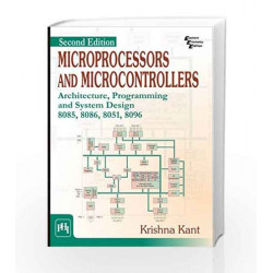 Microprocessors and Microcontrollers: Architecture, Programming and System Design 8085, 8086, 8051, 8096 by kant