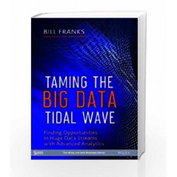 Taming the Big Data Tidal Wave: Finding Opportunities in Huge Data Streams with Advanced Analytics (MISL-WILEY) by FRANKS
