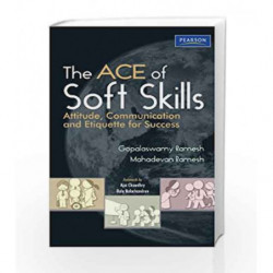 The Ace of Soft Skills: Attitude, Communication and Etiquette for Success by Gopalaswamy Ramesh Book-9788131732854