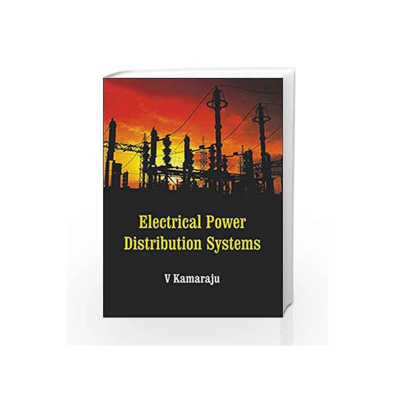 ELECTRICAL POWER DISTRIBUTION SYSTEMS by V  Kamaraju-Buy Online ELECTRICAL  POWER DISTRIBUTION SYSTEMS 1 edition (1 July 2017) Book at Best Price in