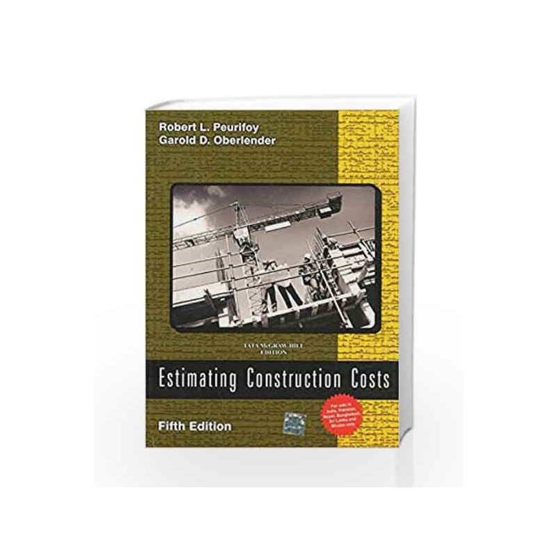 Estimating Construction Costs by Robert Peurifoy-Buy Online Estimating  Construction Costs 5 edition (18 August 2011) Book at Best Price in