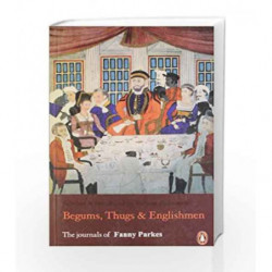 Begums, Thugs and Englishmen by Fanny Parkes Parlby Book-9780143029885