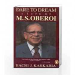 Dare to Dream: A Life of Rai Bahadur Mohan Singh Oberoi (India S.) by Bachi J. Karkaria Book-9780140170542